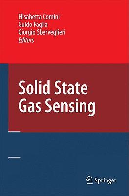 Solid State Gas Sensing By Comini, Elisabetta (EDT)/ Faglia, Guido (EDT)/ Sberveglieri, Giorgio (EDT)