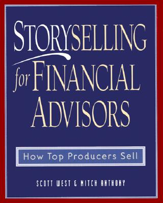Storyselling for Financial Advisor By West, Scott/ Anthony, Mitch